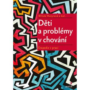 Děti a problémy v chování - Etopedie v praxi - Hutyrová Miluše