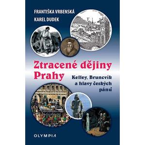Ztracené dějiny Prahy - Kelley, Bruncvík a hlavy českých pánů - Vrbenská Františka, Dudek Karel,
