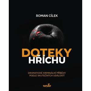 Doteky hříchu - Dramatické kriminální příběhy podle skutečných událostí - Cílek Roman