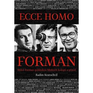 Ecce homo Forman - Miloš Forman pohledem blízkých kolegů a přátel - Kratochvíl Radim