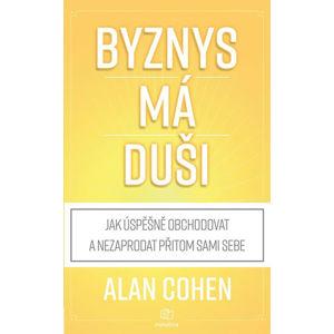 Byznys má duši - Jak úspěšně obchodovat a nezaprodat přitom duši - Cohen Alan