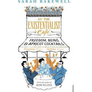 At The Existentialist Cafe : Freedom, Being, and Apricot Cocktails - Bakewellová Sarah