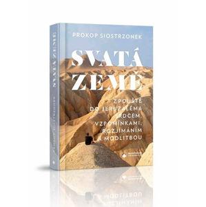 Svatá země - Z pouště do Jeruzaléma srdcem, vzpomínkami, rozjímáním a modlitbou - Siostrzonek Prokop