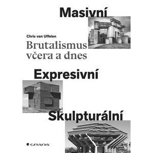Brutalismus včera a dnes - Masivní, expresivní, skulpturální - van Uffelen Chris