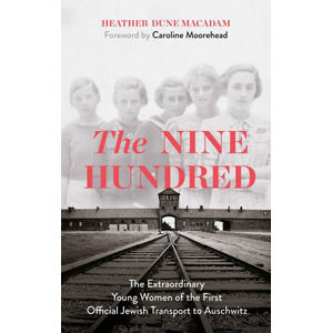 The Nine Hundred: The Extraordinary Young Women of the First Official Jewish Transport to Auschwitz - Macadamová Heather Dune