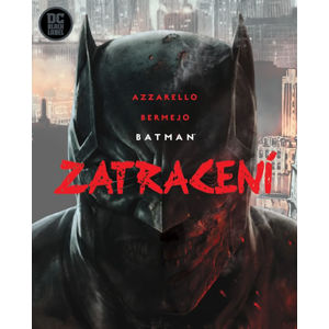 Batman - Zatracení - Azzarello Brian, Bermejo Lee