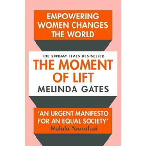 The Moment of Lift : How Empowering Women Changes the World (1) - Gates Melinda