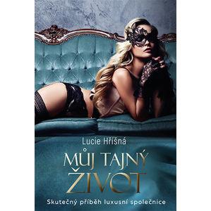 Můj tajný život - Skutečný příběh luxusní společnice - Hříšná Lucie