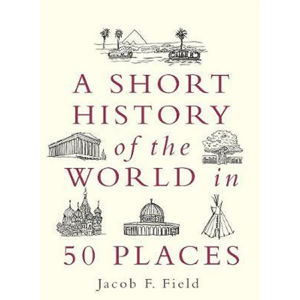 A Short History of the World in 50 Places - neuveden