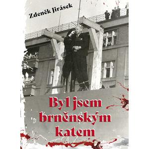 Byl jsem brněnským katem - Jirásek Zdeněk