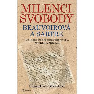 Milenci svobody Beauvoirová a Sartre - Velikáni francouzské literatury. Myslitelé. Milenci. - Monteil Claudine