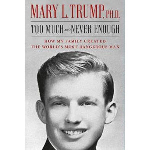 Too Much and Never Enough : How My Family Created the World's Most Dangerous Man - Trump Mary L.