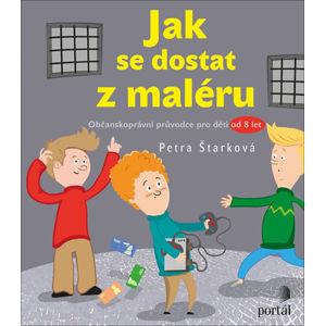 Jak se dostat z maléru - Občanskoprávní průvodce pro děti od 8 let - Štarková Petra