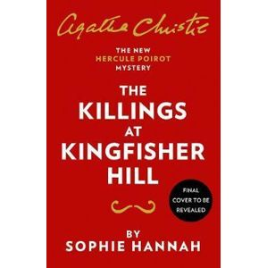 The Killings at Kingfisher Hill : The New Hercule Poirot Mystery - Hannah Sophie