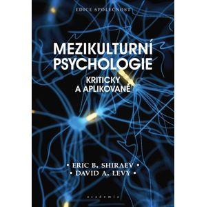 Mezikulturní psychologie - Kriticky a aplikovaně - Shiraev Eric B., Levy David A.