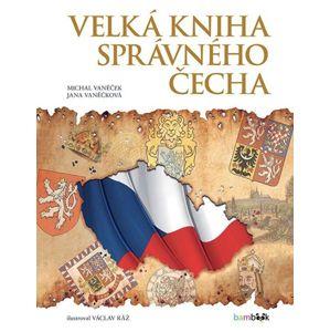 Velká kniha správného Čecha - Vaněček Michal, Vaněčková Jana