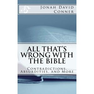 All That´s Wrong with the Bible : Contradictions, Absurdities, and More - Conner Jonah David
