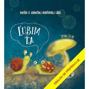 Miluji tě - Jedinečná kniha o bezpodmínečné lásce - Zelyk Iryna