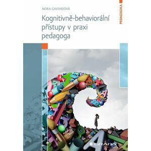 Kognitivně-behaviorální přístupy v praxi pedagoga - Gavendová Nora