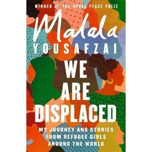 We Are Displaced : My Journey and Stories from Refugee Girls Around the World - Yousafzai Malala