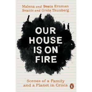 Our House is on Fire : Scenes of a Family and a Planet in Crisis - Ernman Malena