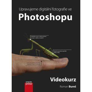 Upravujeme digitální fotografie ve Photoshopu + DVD - Roman Bureš