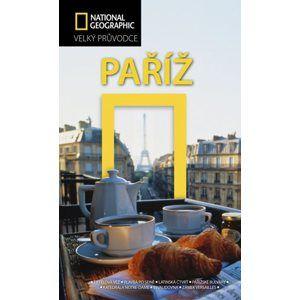 Paříž - Velký průvodce National Geographic - Lisa Davidson, Elizabeth Ayre, Heidi Ellison