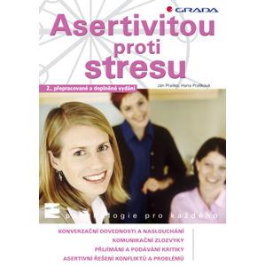 Asertivitou proti stresu - Praško Ján, Prašková Hana