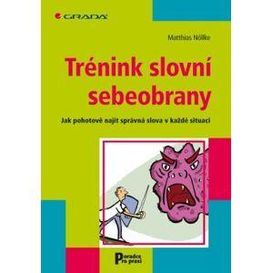 Trénik slovní sebeobrany / Jak pohotově najít správná slova v kažké situaci/ - Nöllke Matthias