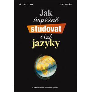 Jak úspěšně studovat cizí jazyky - Kupka Ivan