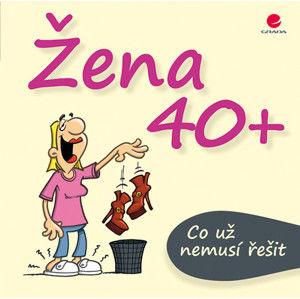 Žena 40+ Co už nemusí řešit - Kernbach Michael, Fernandez Miguel,