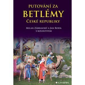Putování za betlémy České republiky - Zábranský Milan, Roda Jan
