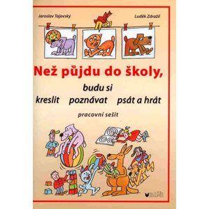 Než půjdu do školy, budu si kreslit, poznávat, psát a hrát - Tajovský J., Zdražil L.