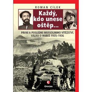 Každý, kdo unese oštěp… - První a poslední Mussoliniho vítězství - válka o Habeš, 1935-36 - Cílek Roman