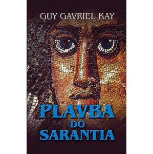 Plavba do Sarantia - Kay Guy Gavriel