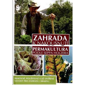 Zahrada k nakousnutí - Permakultura podle Seppa Holzera - 2. vydání - Holzer Sepp