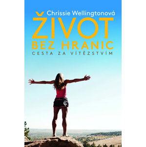 Život bez hranic - Wellingtonová Chrissie