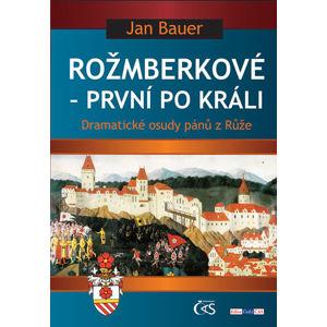 Rožmberkové - První po králi aneb Dramatické osudy pánů z Růže - Bauer Jan